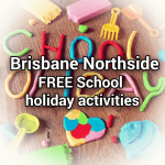 Brisbane Northside FREE School Holiday What's On for Kids