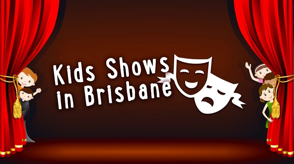 kids shows in Brisbane