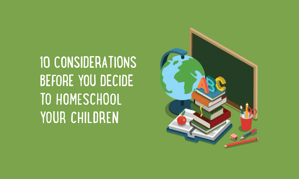 10 Considerations Before You Decide to Homeschool your Children