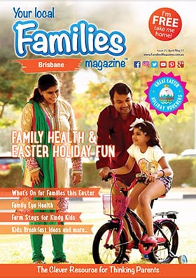 Families Magazine - Brisbane Family Health Issue 21 by Families Magazine - Brisbane