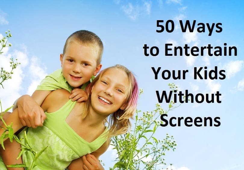 50 Ways to Entertain Your Kids Without Screens
