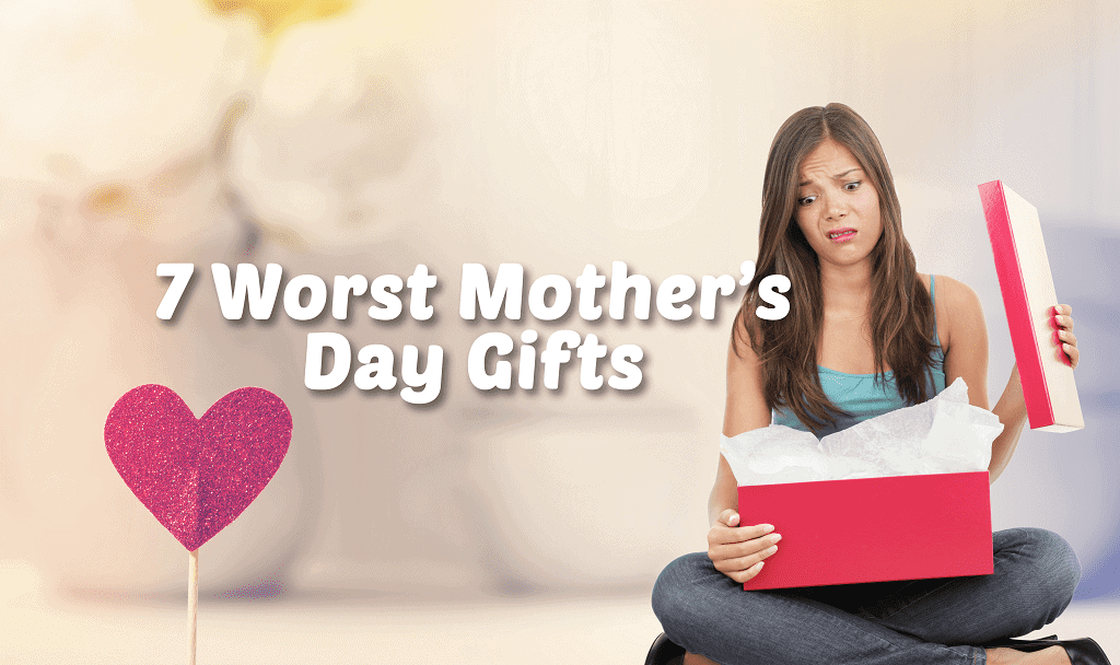 7 worst mother's day gifts