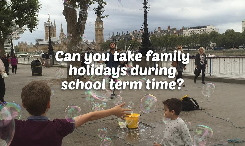Holidays during school term time?
