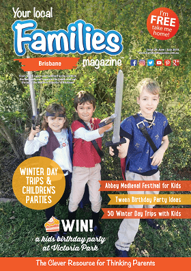 Families Magazine Brisbane Issue 28 June July Winter Day Trips and Children's Parties